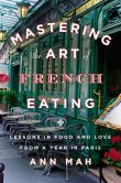 Book Cover Image. Title: Mastering the Art of French Eating:  Lessons in Food and Love from a Year in Paris, Author: Ann Mah