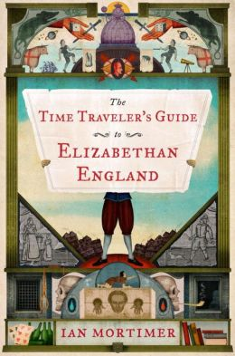 Time Traveler's Guide to Elizabethan England by Ian Mortimer