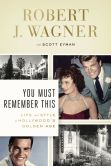 Book Cover Image. Title: You Must Remember This:  Life and Style in Hollywood's Golden Age, Author: Robert Wagner