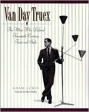 Van Day Truex: The Man Who Defined Twentieth-Century Taste and Style