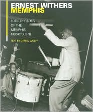 Ernest Withers: The Memphis Blues Again: Six Decades of Memphis Music Photographs
