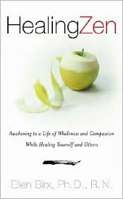 Healing Zen: Awakening to a Life of Wholeness and Compassion While Caring for Yourself and Others
