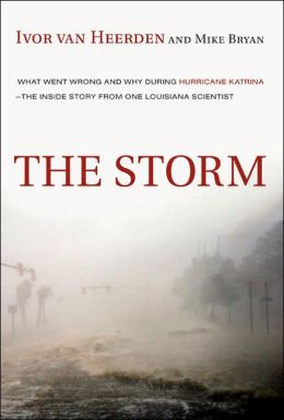 The Storm: What Went Wrong and Why During Hurricane Katrina -- The Inside Story from One Louisiana Scientist
