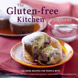 The Gluten-free Kitchen: 100 More Recipes for People with *gluten and lactose intolerance *