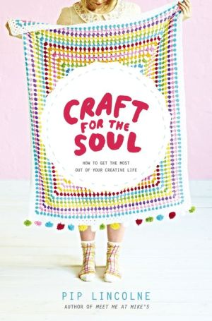 Craft for the Soul: How to Get the Most Out of Your Creative Life