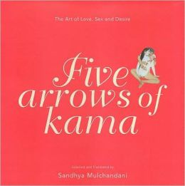Five Arrows of Kama: The Art of Love, Sex and Desire