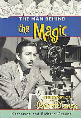 The Man Behind the Magic; The Story of Walt Disney