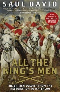 All the King's Men: The British Soldier from the Restoration to Waterloo. by Saul David