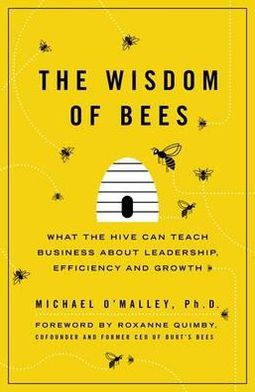 Wisdom of Bees: What the Hive Can Teach Business about Leadership, Efficiency, and Growth
