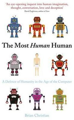 Most Human Human: A Defence of Humanity in the Age of the Computer