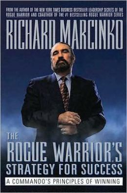The Rogue Warrior's Strategy for Success: A Commando's Principles of Winning