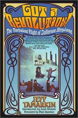 Got a Revolution!:The Turbulent Flight of Jefferson Airplane