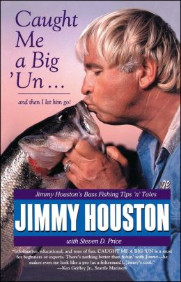 Caught Me A Big 'Un: Jimmy Houston's Bass Fishing Tips 'n' Tales