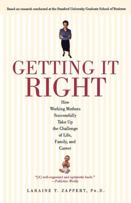 Getting It Right: How Working Mothers Successfully Take Up the Challenge of Life, Family, and Career