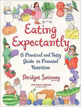 Eating Expectantly: A Practical and Tasty Guide to Prenatal Nutrition