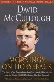 Book Cover Image. Title: Mornings on Horseback:  The Story of an Extraordinary Faimly, a Vanished Way of Life and the Unique Child Who Became Theodore Roosevelt, Author: David McCullough
