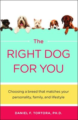 Right Dog for You: Choosing a breed that matches your personality, family and lifestyle