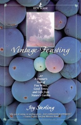 Vintage Feasting: A Vintner's Year of Fine Wines, Good Times, and Gifts from Nature's Garden