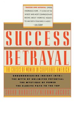 Success and Betrayal: The Crisis of Women in Corporate America