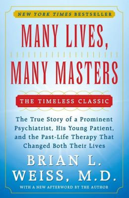 Many Lives, Many Masters: The True Story of a Prominent Psychiatrist, His Young Patient, And The Past-Life Therapy That Changed Both Their Lives