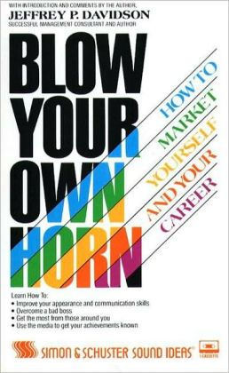 Blow Your Own Horn: How to Market Yourself and Your Career