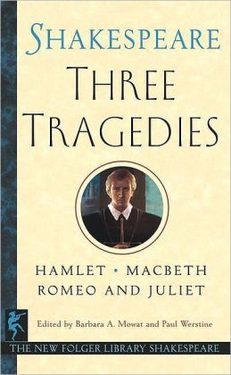 Three Tragedies: Romeo and Juliet, Hamlet, Macbeth (The New Folger Library Shakespeare Series)