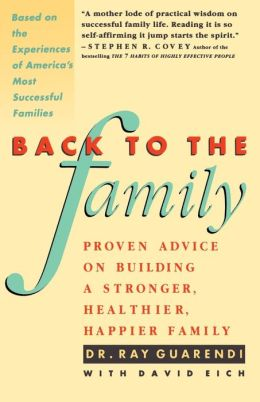 Back to the Family: Proven Advise on Building Stronger, Healthier, Happier Family