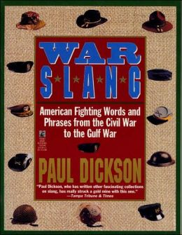 War Slang: American Fighting Words and Phrases from the Civil War to the Gulf War