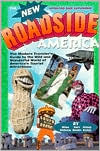 The New Roadside America: The Modern Traveler's Guide to the Wild and Wonderful World of America's Tourist Attractions