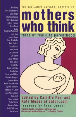 Mothers Who Think: Tales Of Reallife Parenthood