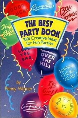 Best Party Book: 1001 Creative Ideas for Fun Parties