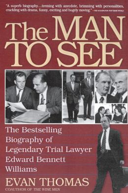 The Man to See: Edward Bennett Williams - Legendary Lawyer, Ultimate Insider