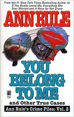 You Belong to Me and Other True Crime Cases (Ann Rule's Crime Files Series #2)