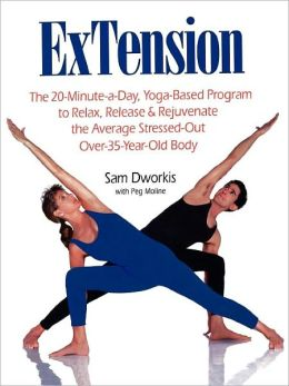 ExTension: The 20-Minute-a-Day, Yoga-Based Program to Relax, Release & Rejuvenate the Average Stressed-Out Over-35-Year-Old Body