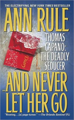 And Never Let Her Go: Thomas Capano: The Deadly Seducer