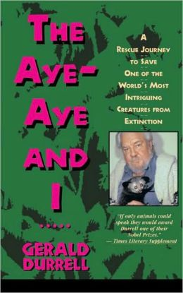 The Aye-Aye and I: A Rescue Journey to Save One of the World's Most Intriguing Creatures from Extinction