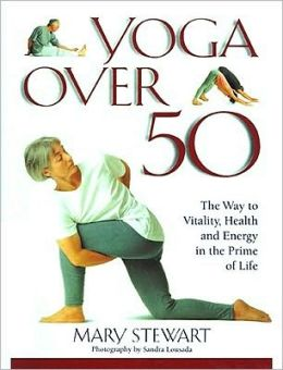 Yoga over 50: The Way to Vitality, Health and Energy in Later Life