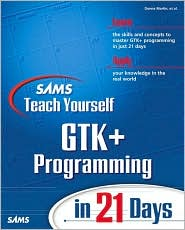 Sams Teach Yourself GTK+ Programming in 21 Days
