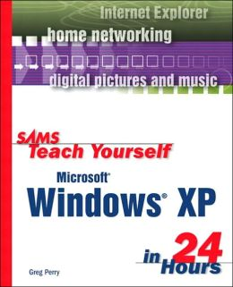Sams Teach Yourself Microsoft Windows XP in 24 Hours Greg Perry