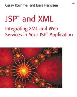 JSP and XML: Integrating XML and Web Services in Your JSP Application