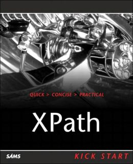 XPath: Navigating XML with XPath 1.0 and 2.0 Kick Start