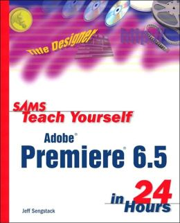 Sams Teach Yourself Adobe Premiere 6.5 in 24 Hours
