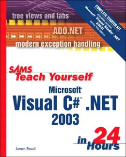 Sams Teach Yourself Visual C# .NET 2003 in 24 Hours