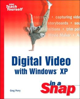 Sams Teach Yourself Digital Video with Windows XP in a Snap
