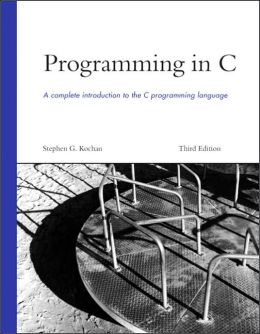 Programming in C: A Complete Introduction to the C Programming Language