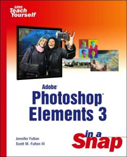 Sams Teach Yourself Adobe Photoshop Elements 3: In A Snap