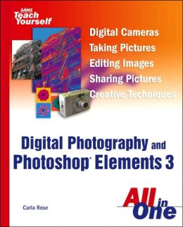 Sams Teach Yourself Digital Photography and Photoshop Elements 3
