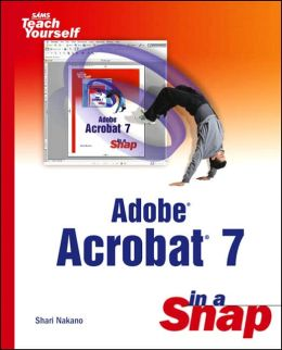 Sams Teach Yourself Adobe Acrobat 7 in a Snap