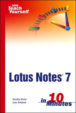Sams Teach Yourself Lotus Notes 7 in 10 Minutes