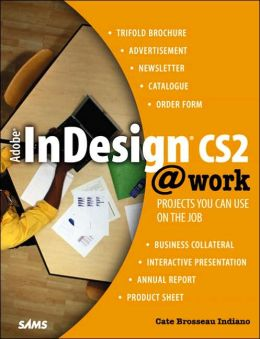 Adobe InDesign CS2 @ Work: Projects You Can Use on the Job